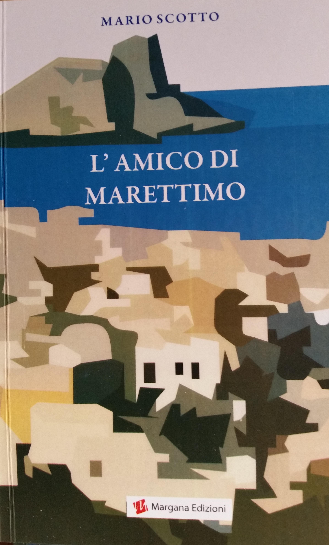 """""""L'AMICO di MARETTIMO""""  un libro di Mario Scotto"""
